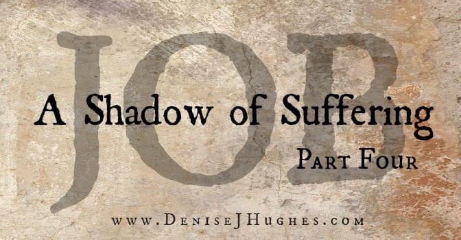 Job: A Shadow of Suffering ~ Part Four