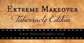Extreme Makeover: Tabernacle Edition